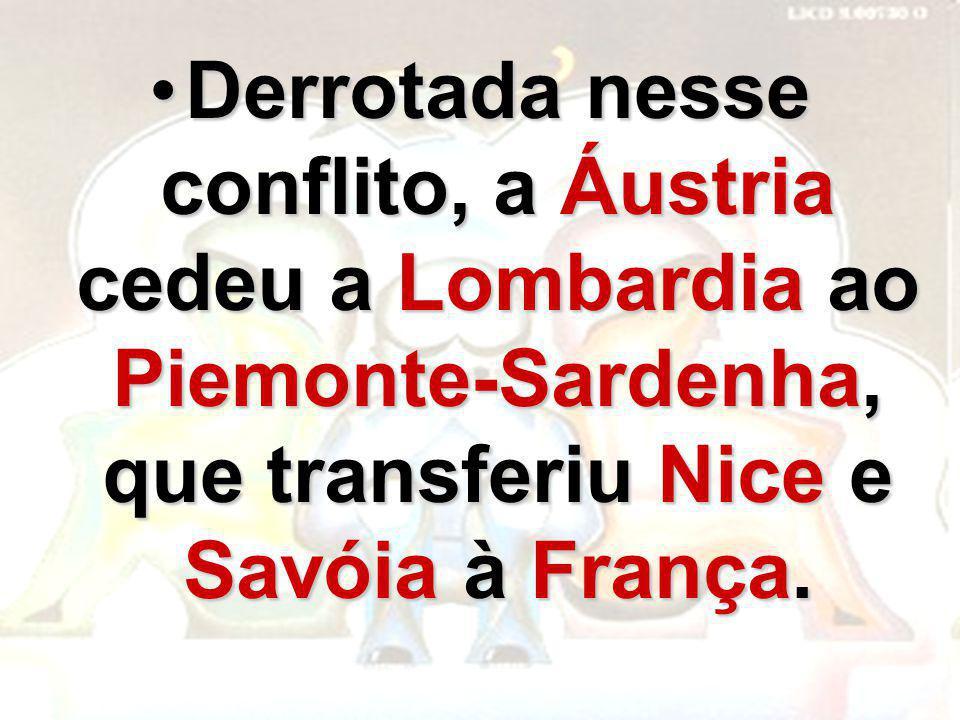 Derrotada nesse conflito, a Áustria cedeu a Lombardia ao Piemonte-Sardenha, que transferiu Nice e Savóia à França.Derrotada nesse conflito, a Áustria
