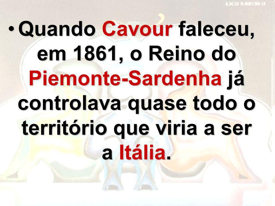 Quando Cavour faleceu, em 1861, o Reino do Piemonte-Sardenha já controlava quase todo o território que viria a ser a Itália.Quando Cavour faleceu, em