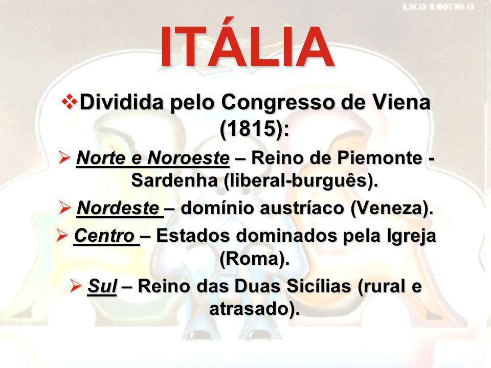 ITÁLIA Dividida pelo Congresso de Viena (1815): Dividida pelo Congresso de Viena (1815): Norte e Noroeste – Reino de Piemonte - Sardenha (liberal-burg