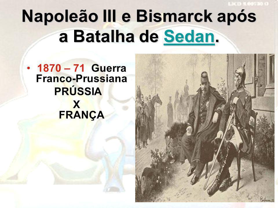 Napoleão III e Bismarck após a Batalha de Sedan. Sedan 1870 – 71 Guerra Franco-Prussiana PRÚSSIA X FRANÇA