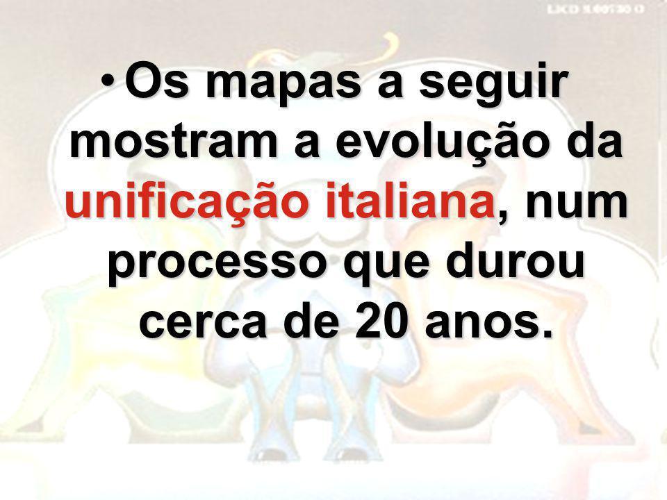 Os mapas a seguir mostram a evolução da unificação italiana, num processo que durou cerca de 20 anos.Os mapas a seguir mostram a evolução da unificaçã
