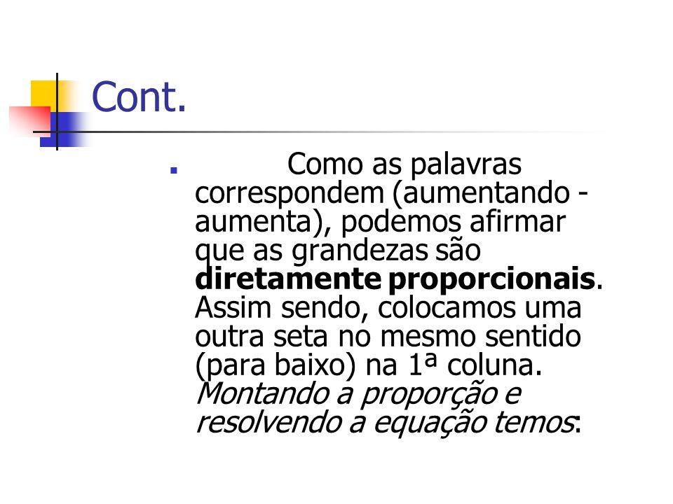 Cont. Como as palavras correspondem (aumentando - aumenta), podemos afirmar que as grandezas são diretamente proporcionais. Assim sendo, colocamos uma