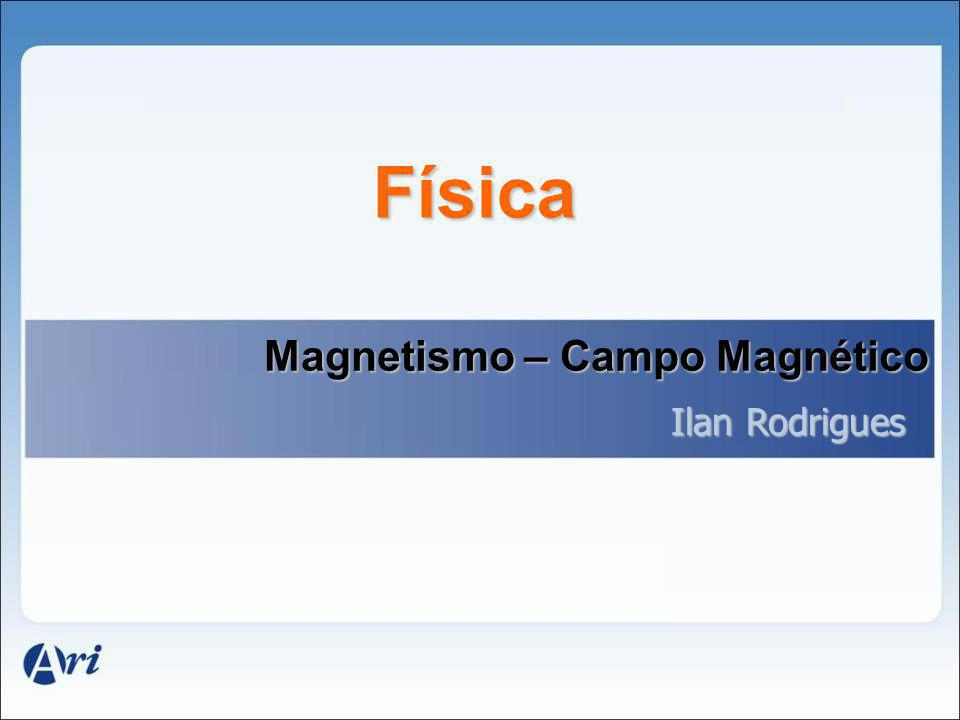 03. Campo Magnético de um Imã NS Imã Campo Magnético