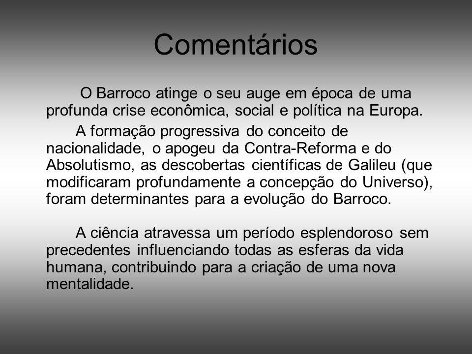 Comentários O Barroco atinge o seu auge em época de uma profunda crise econômica, social e política na Europa. A formação progressiva do conceito de n