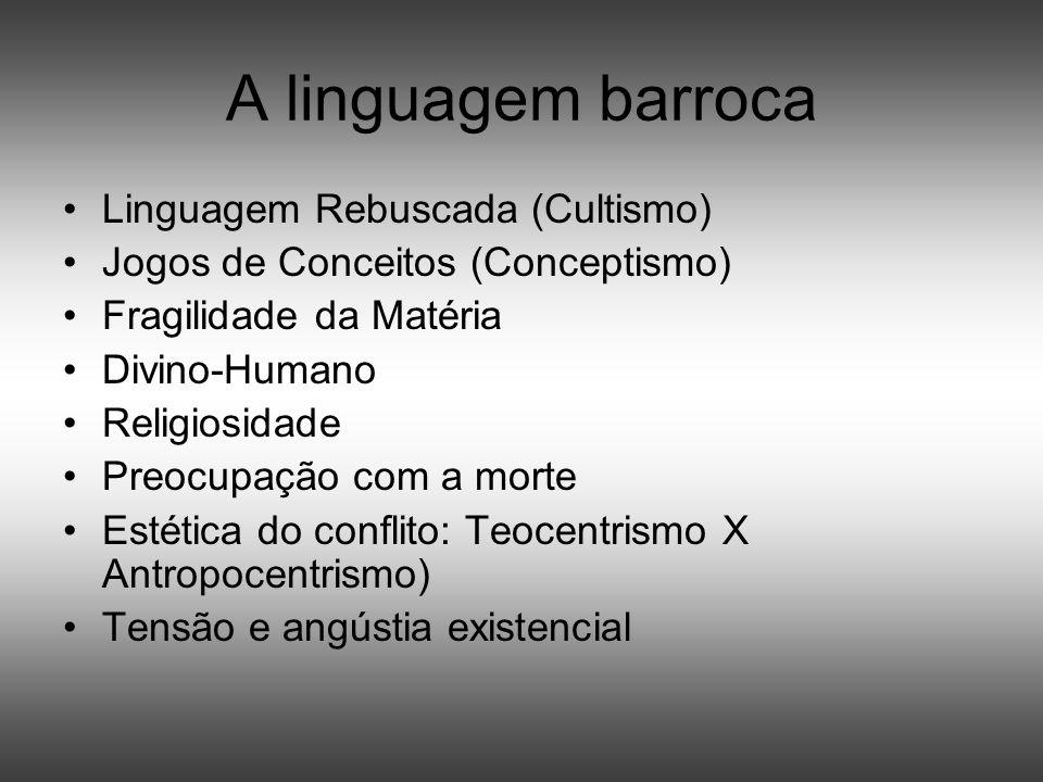A linguagem barroca Linguagem Rebuscada (Cultismo) Jogos de Conceitos (Conceptismo) Fragilidade da Matéria Divino-Humano Religiosidade Preocupação com