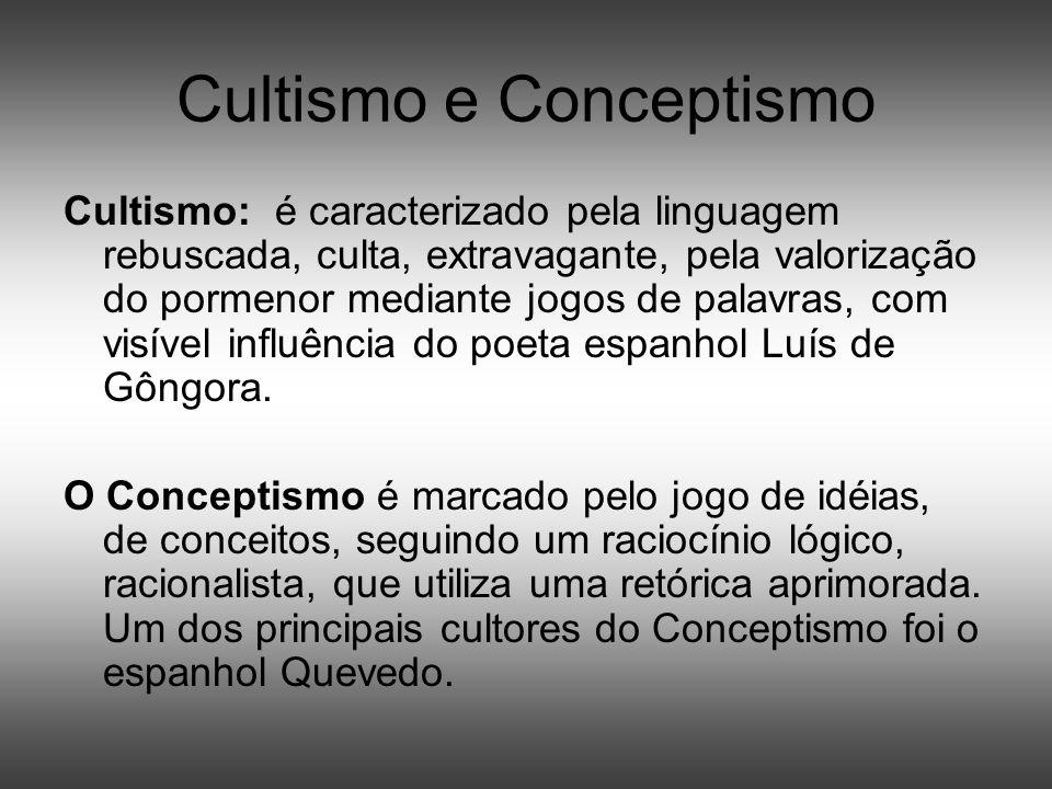 Cultismo e Conceptismo Cultismo: é caracterizado pela linguagem rebuscada, culta, extravagante, pela valorização do pormenor mediante jogos de palavra