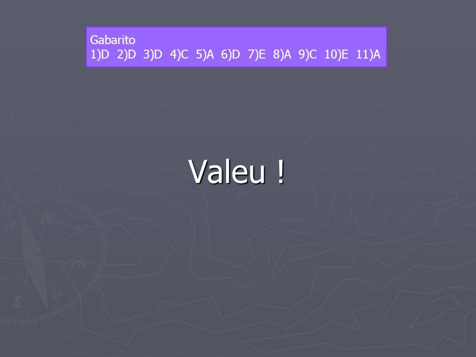 Valeu ! Gabarito 1)D 2)D 3)D 4)C 5)A 6)D 7)E 8)A 9)C 10)E 11)A