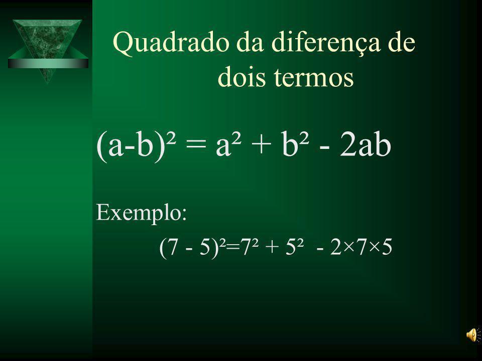 Diferença de potências (ordem 4) a 4 - b 4 = (a - b)(a + b)(a² + b²) Exemplo: 5 4 – 1 4 = (5 - 1)(5 + 1)(5² +1²)