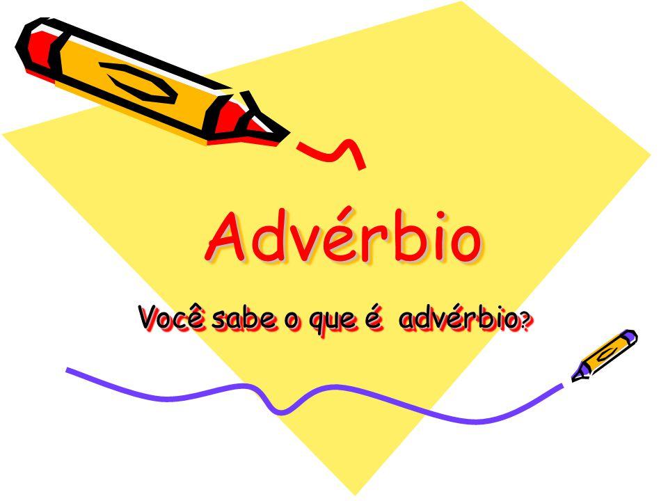 AdvérbioAdvérbio Você sabe o que é advérbio ?