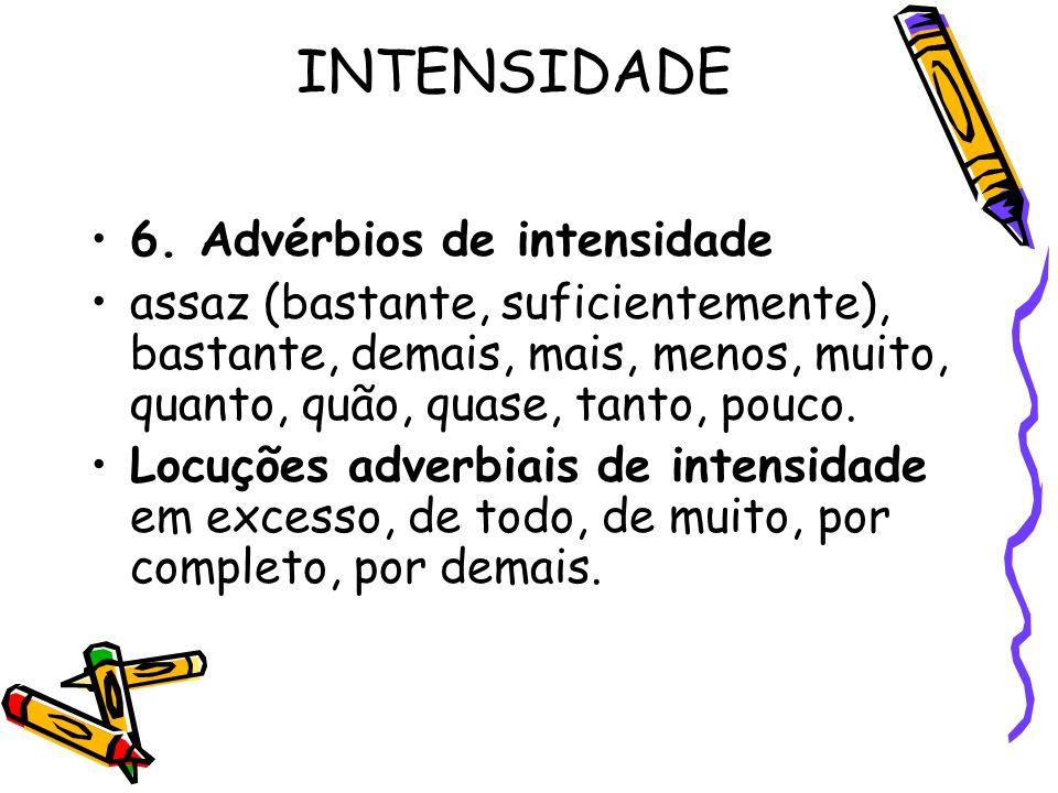 INTENSIDADE 6. Advérbios de intensidade assaz (bastante, suficientemente), bastante, demais, mais, menos, muito, quanto, quão, quase, tanto, pouco. Lo