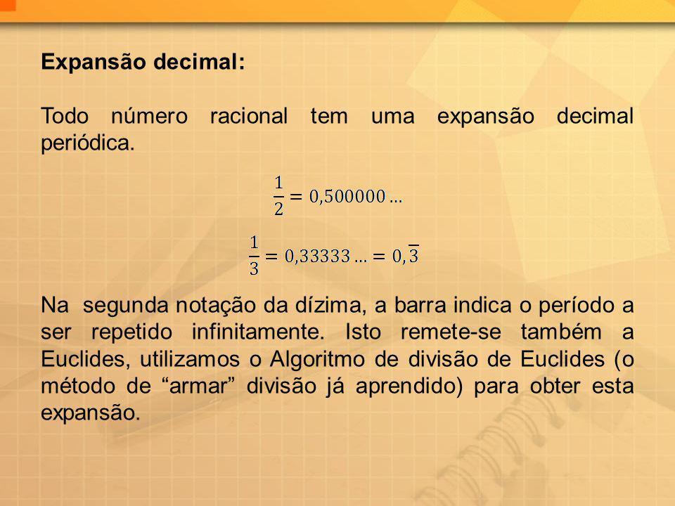 Expansão decimal: Todo número racional tem uma expansão decimal periódica. Na segunda notação da dízima, a barra indica o período a ser repetido infin