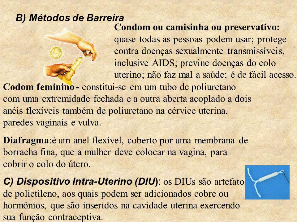 Condom ou camisinha ou preservativo: quase todas as pessoas podem usar; protege contra doenças sexualmente transmissíveis, inclusive AIDS; previne doenças do colo uterino; não faz mal a saúde; é de fácil acesso.