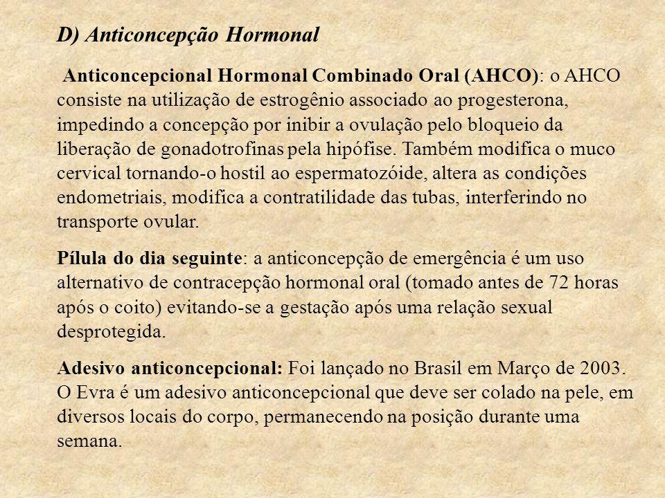 D) Anticoncepção Hormonal Anticoncepcional Hormonal Combinado Oral (AHCO): o AHCO consiste na utilização de estrogênio associado ao progesterona, impedindo a concepção por inibir a ovulação pelo bloqueio da liberação de gonadotrofinas pela hipófise.