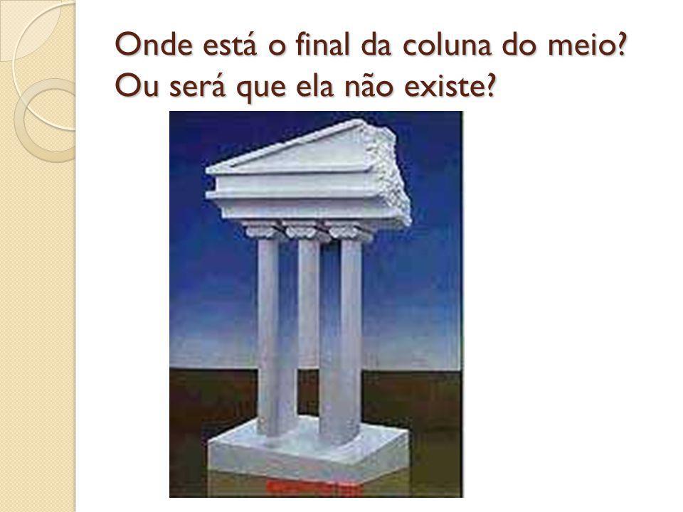 Onde está o final da coluna do meio? Ou será que ela não existe?