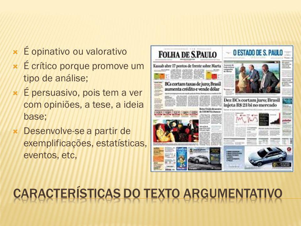 É opinativo ou valorativo É crítico porque promove um tipo de análise; É persuasivo, pois tem a ver com opiniões, a tese, a ideia base; Desenvolve-se