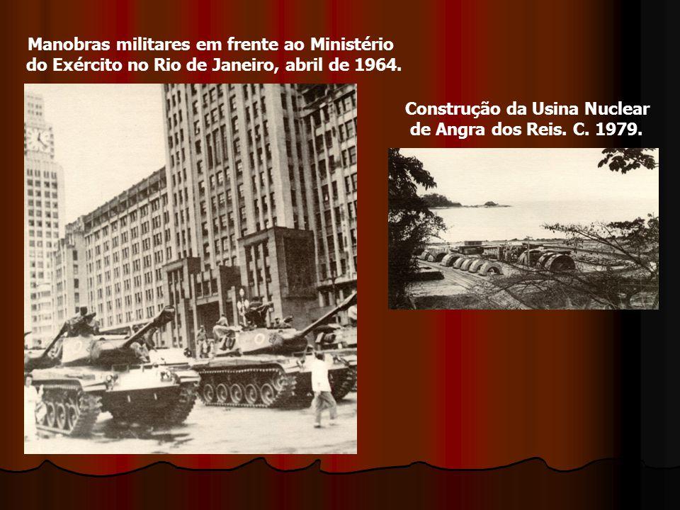 Manobras militares em frente ao Ministério do Exército no Rio de Janeiro, abril de 1964. Construção da Usina Nuclear de Angra dos Reis. C. 1979.