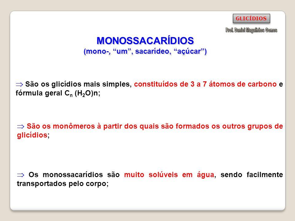MONOSSACARÍDIOS (mono-, um, sacarídeo, açúcar) São os glicídios mais simples, constituídos de 3 a 7 átomos de carbono e fórmula geral C n (H 2 O)n; Sã