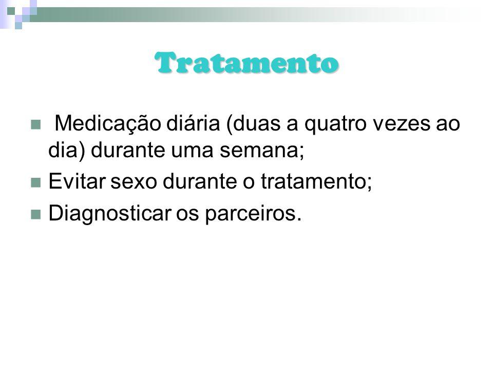Tratamento Medicação diária (duas a quatro vezes ao dia) durante uma semana; Evitar sexo durante o tratamento; Diagnosticar os parceiros.