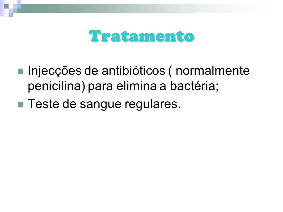 Tratamento Injecções de antibióticos ( normalmente penicilina) para elimina a bactéria; Teste de sangue regulares.
