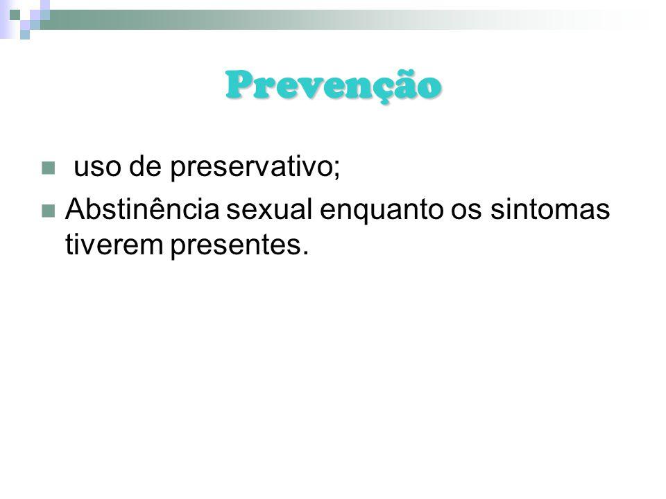 Prevenção uso de preservativo; Abstinência sexual enquanto os sintomas tiverem presentes.