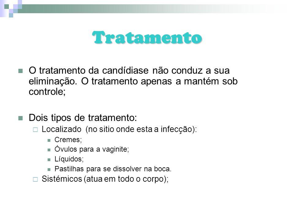 Tratamento O tratamento da candídiase não conduz a sua eliminação. O tratamento apenas a mantém sob controle; Dois tipos de tratamento: Localizado (no