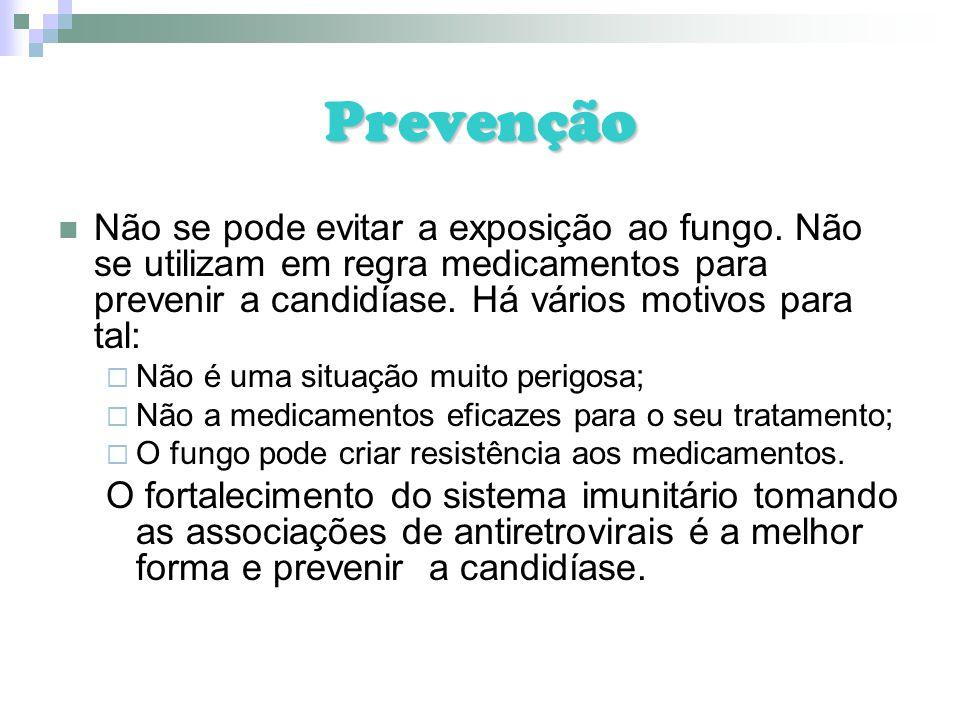 Prevenção Não se pode evitar a exposição ao fungo. Não se utilizam em regra medicamentos para prevenir a candidíase. Há vários motivos para tal: Não é