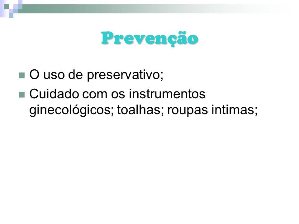 Prevenção O uso de preservativo; Cuidado com os instrumentos ginecológicos; toalhas; roupas intimas;