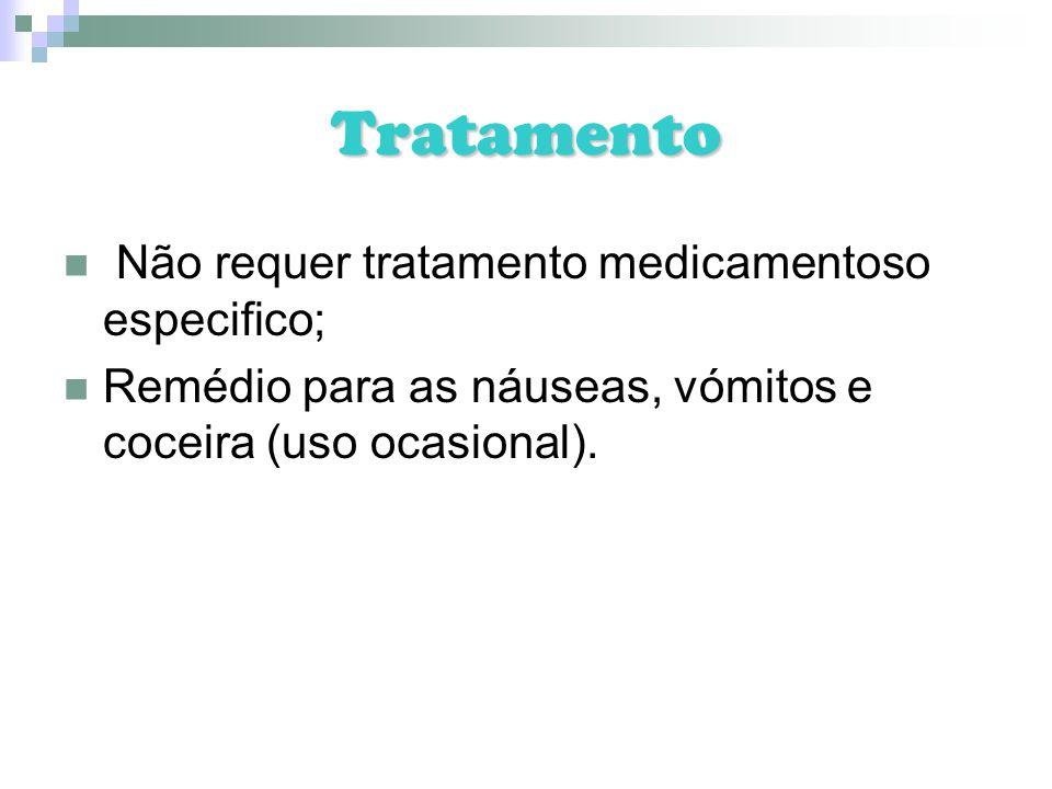 Tratamento Não requer tratamento medicamentoso especifico; Remédio para as náuseas, vómitos e coceira (uso ocasional).