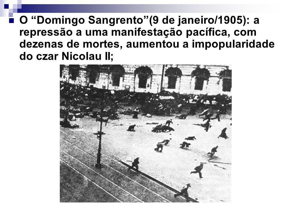 O Domingo Sangrento(9 de janeiro/1905): a repressão a uma manifestação pacífica, com dezenas de mortes, aumentou a impopularidade do czar Nicolau II;