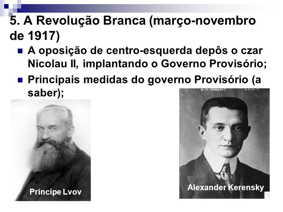 5. A Revolução Branca (março-novembro de 1917) A oposição de centro-esquerda depôs o czar Nicolau II, implantando o Governo Provisório; Principais med