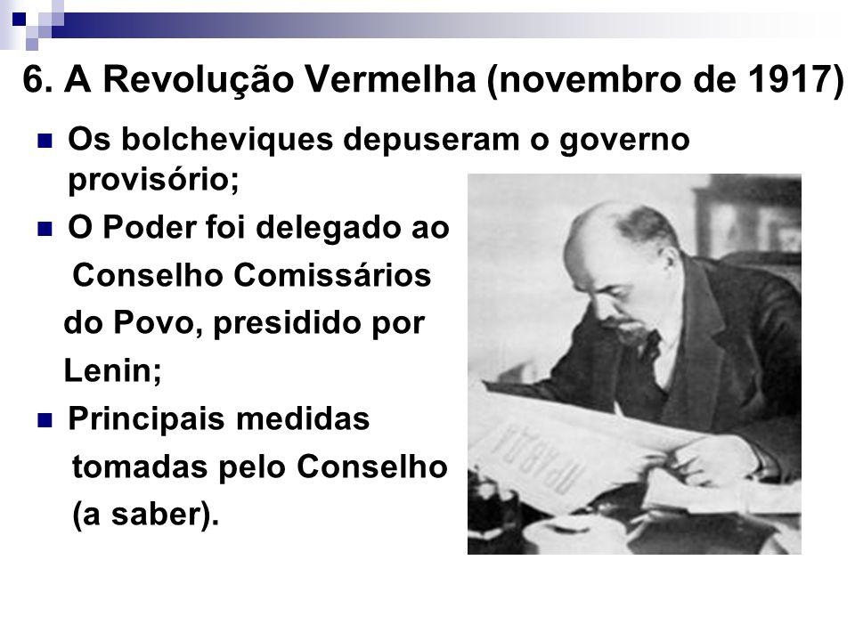 6. A Revolução Vermelha (novembro de 1917) Os bolcheviques depuseram o governo provisório; O Poder foi delegado ao Conselho Comissários do Povo, presi