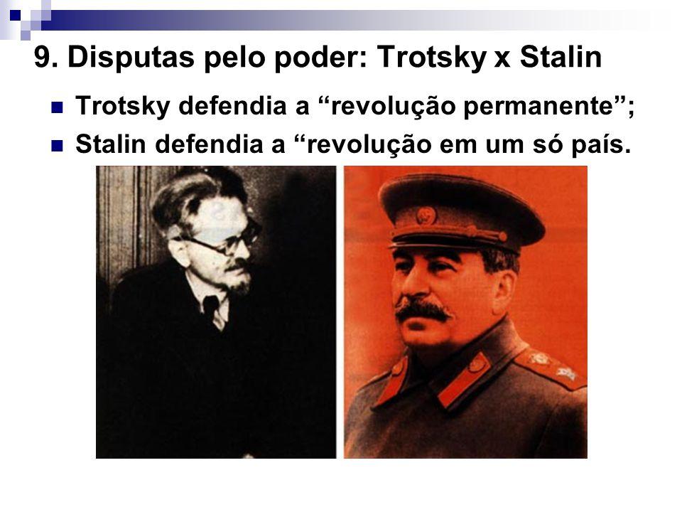 9. Disputas pelo poder: Trotsky x Stalin Trotsky defendia a revolução permanente; Stalin defendia a revolução em um só país.