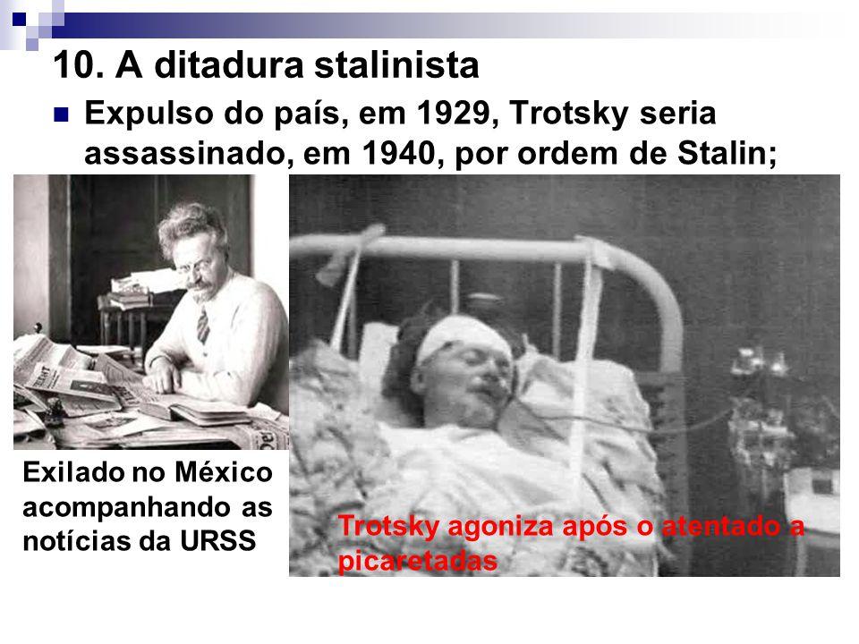 10. A ditadura stalinista Expulso do país, em 1929, Trotsky seria assassinado, em 1940, por ordem de Stalin; Exilado no México acompanhando as notícia