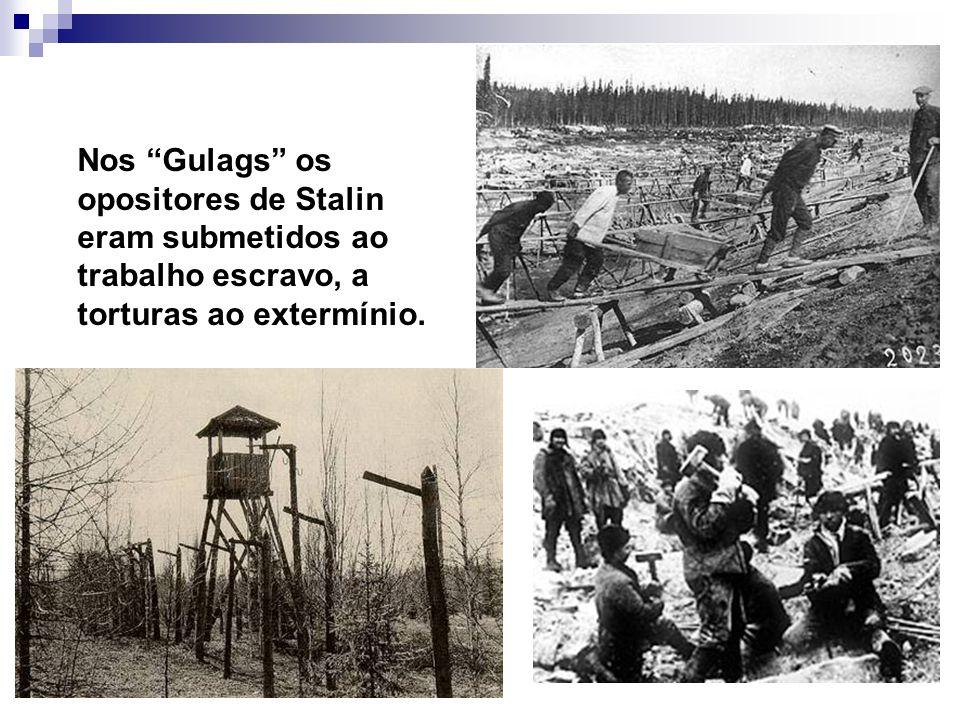 Nos Gulags os opositores de Stalin eram submetidos ao trabalho escravo, a torturas ao extermínio.