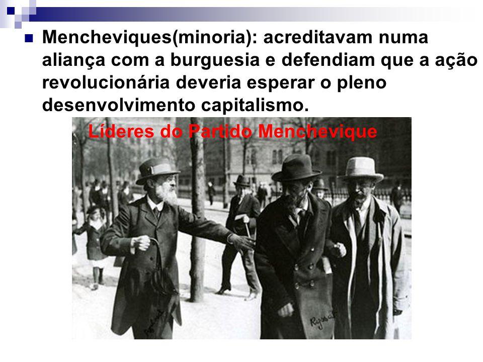 Mencheviques(minoria): acreditavam numa aliança com a burguesia e defendiam que a ação revolucionária deveria esperar o pleno desenvolvimento capitali