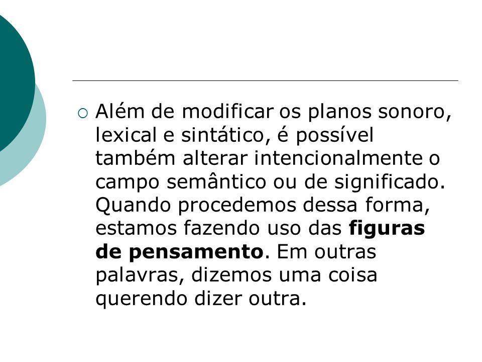 Além de modificar os planos sonoro, lexical e sintático, é possível também alterar intencionalmente o campo semântico ou de significado. Quando proced