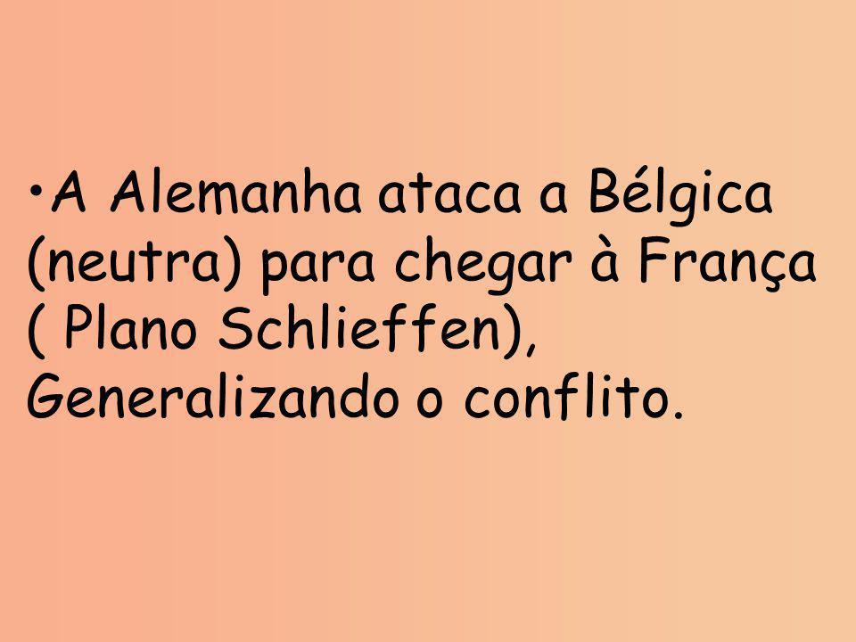A Alemanha ataca a Bélgica (neutra) para chegar à França ( Plano Schlieffen), Generalizando o conflito.