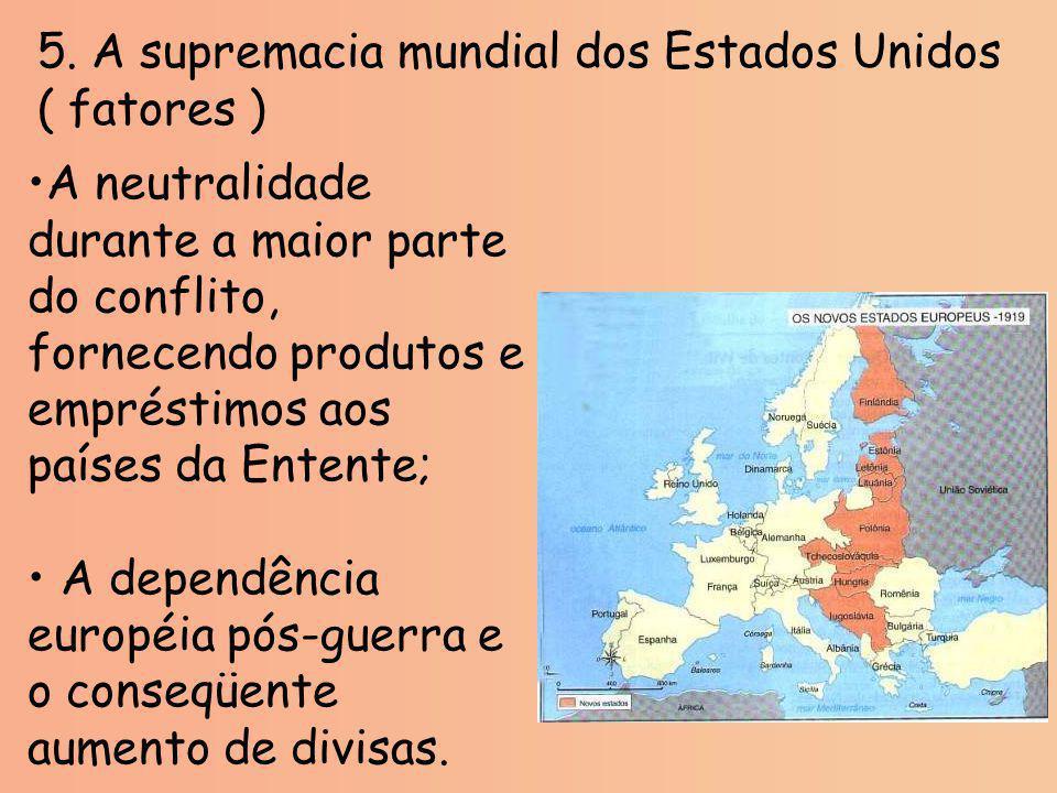 5. A supremacia mundial dos Estados Unidos ( fatores ) A neutralidade durante a maior parte do conflito, fornecendo produtos e empréstimos aos países