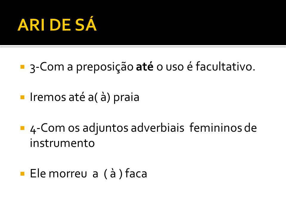3-Com a preposição até o uso é facultativo.