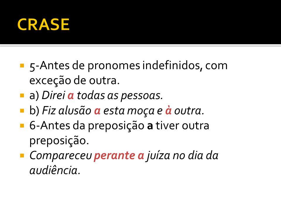 5-Antes de pronomes indefinidos, com exceção de outra.
