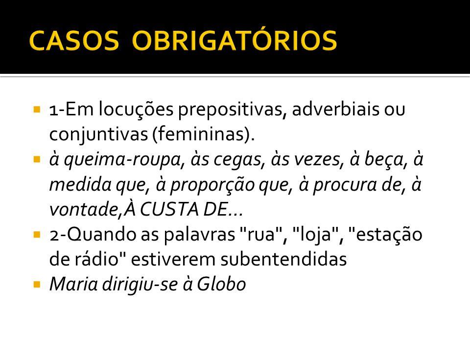 1-Em locuções prepositivas, adverbiais ou conjuntivas (femininas).