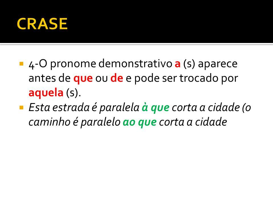 4-O pronome demonstrativo a (s) aparece antes de que ou de e pode ser trocado por aquela (s). Esta estrada é paralela à que corta a cidade (o caminho