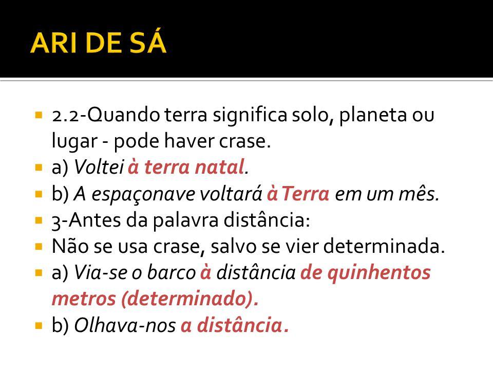 2.2-Quando terra significa solo, planeta ou lugar - pode haver crase.