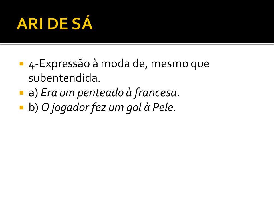 4-Expressão à moda de, mesmo que subentendida. a) Era um penteado à francesa. b) O jogador fez um gol à Pele.
