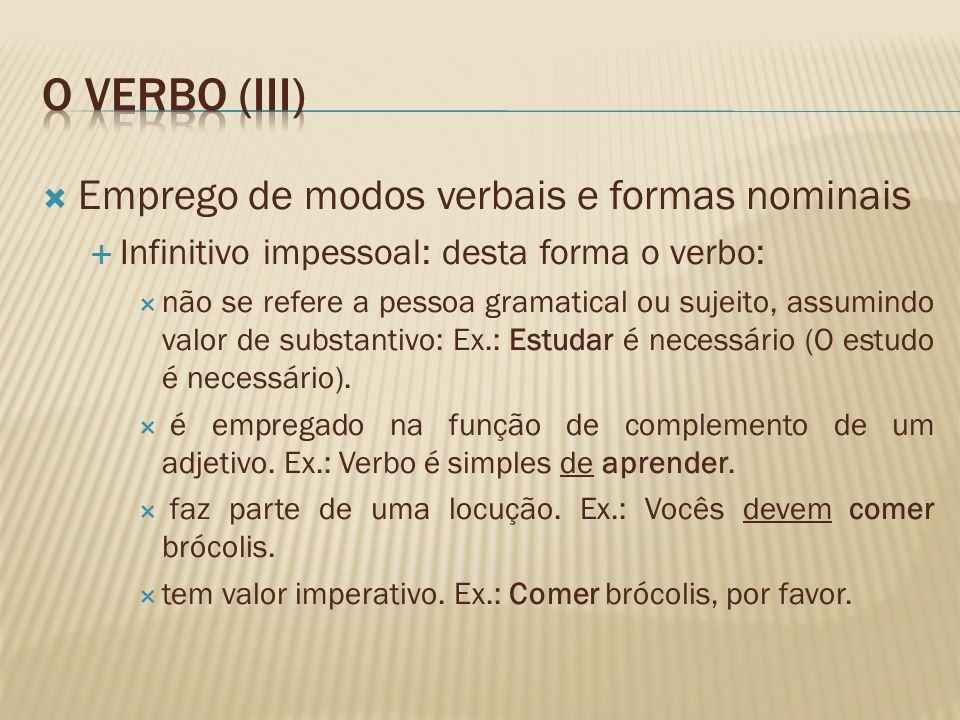 Emprego de modos verbais e formas nominais Infinitivo impessoal: desta forma o verbo: não se refere a pessoa gramatical ou sujeito, assumindo valor de