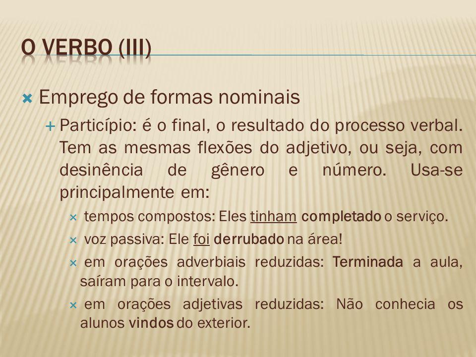 Emprego de formas nominais Particípio: é o final, o resultado do processo verbal. Tem as mesmas flexões do adjetivo, ou seja, com desinência de gênero