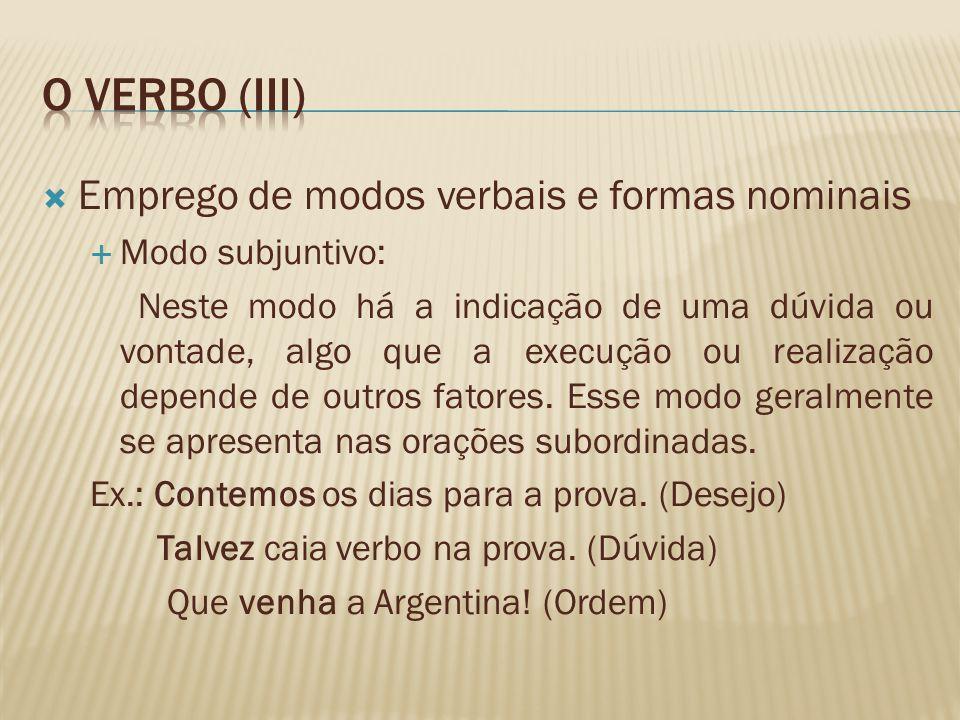 Emprego de modos verbais e formas nominais Modo subjuntivo: Neste modo há a indicação de uma dúvida ou vontade, algo que a execução ou realização depe