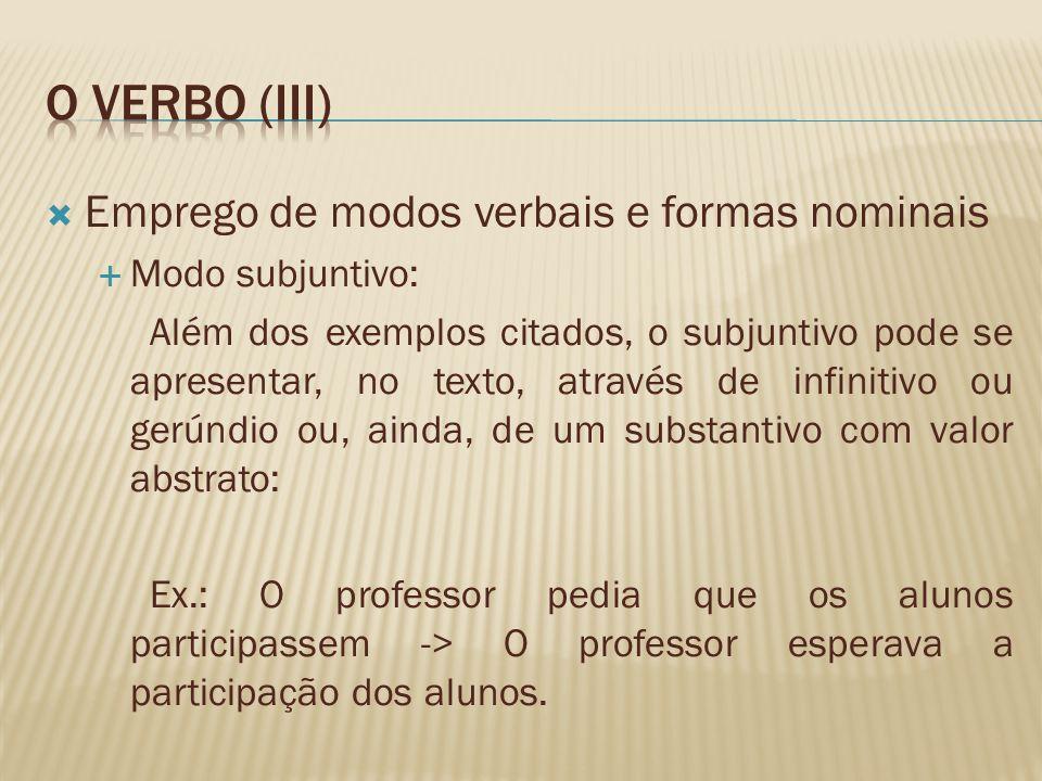 Emprego de modos verbais e formas nominais Modo subjuntivo: Além dos exemplos citados, o subjuntivo pode se apresentar, no texto, através de infinitiv
