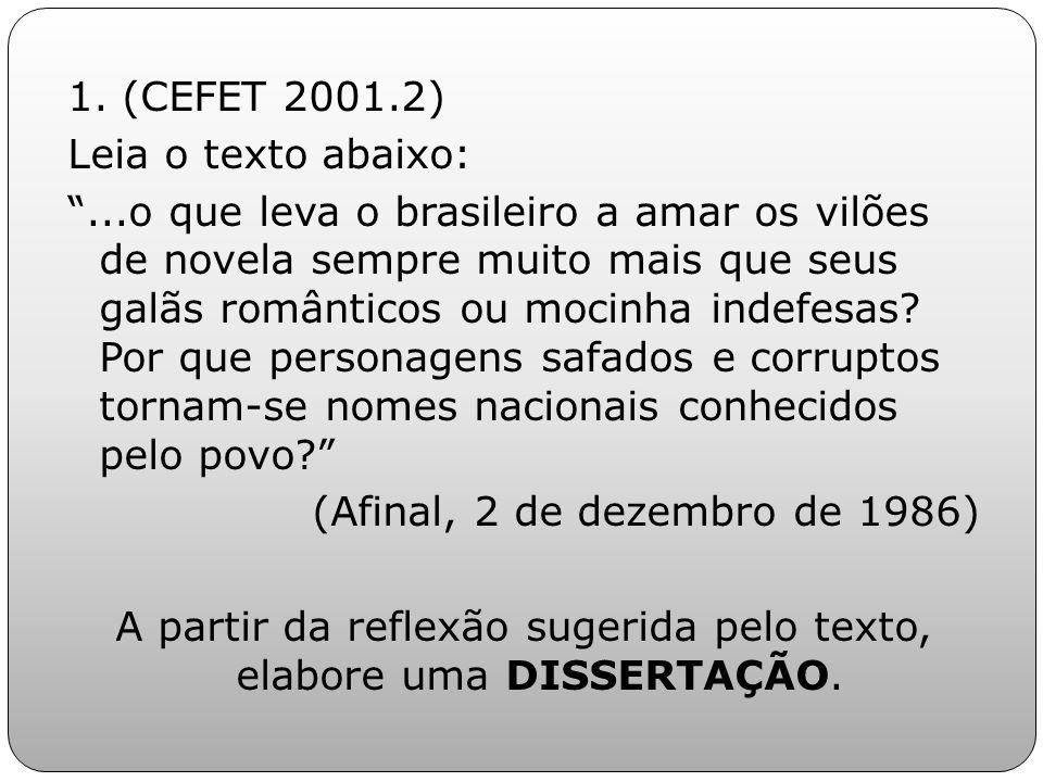 1. (CEFET 2001.2) Leia o texto abaixo:...o que leva o brasileiro a amar os vilões de novela sempre muito mais que seus galãs românticos ou mocinha ind