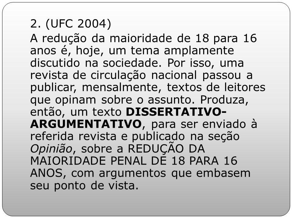 2. (UFC 2004) A redução da maioridade de 18 para 16 anos é, hoje, um tema amplamente discutido na sociedade. Por isso, uma revista de circulação nacio